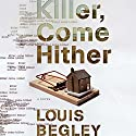 Killer, Come Hither (       UNABRIDGED) by Louis Begley Narrated by R. C. Bray