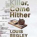Killer, Come Hither | Louis Begley