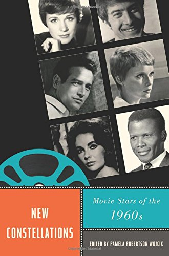 New Constellations: Movie Stars of the 1960s (Star Decades: American Culture/American Cinema)