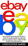 Ebay: The Ultimate eBay Selling Secrets - How To Make Money On eBay By Selling Garage Sale & Thrift Store Finds For Huge Profits! (eBay Business, Online Business, How to Make Money With eBay)