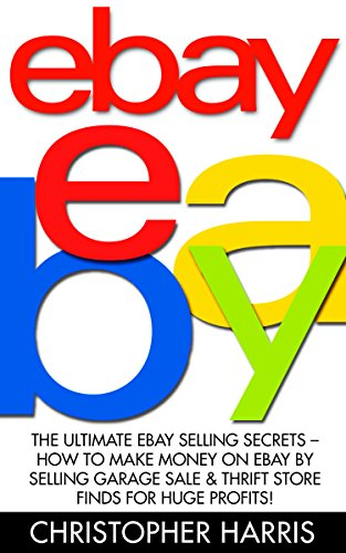 ebay-the-ultimate-ebay-selling-secrets-how-to-make-money-on-ebay-by-selling-garage-sale-thrift-store