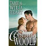 Tame A Wild Heart (Tame Series Book 1) ~ Cynthia Woolf
