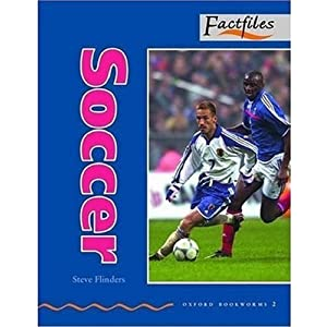 Oxford Bookworms Factfiles: Stage 2: 700 Headwords Soccer: American English Steve Flinders
