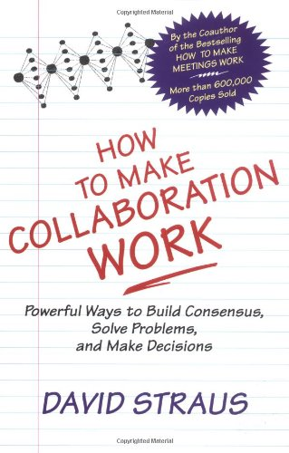 How to Make Collaboration Work: Powerful Ways to Build Consensus, Solve Problems, and Make Decisions (How To Make C compare prices)