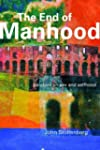 The End of Manhood: Parables on Sex a...