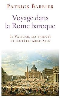 Voyage dans la Rome baroque : le Vatican, les princes et les fêtes musicales