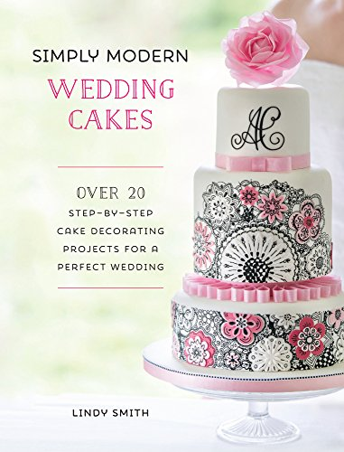 Download Simply Modern Wedding Cakes: Over 20 Contemporary Designs for Remarkable Yet Achievable Wedding Cakes