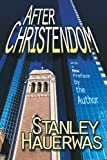 After Christendom?: How the Church Is to Behave If Freedom, Justice, and a Christian Nation Are Bad Ideas (0687009294) by Stanley Hauerwas