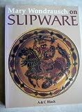 Mary Wondrausch on Slipware: A Potter's Approach (Ceramics Handbooks)