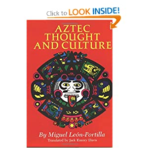 Aztec Thought and Culture: A Study of the Ancient Nahuatl Mind (The Civilization of the American Indian... by Miguel Leon-Portilla and Jack Emory Davis