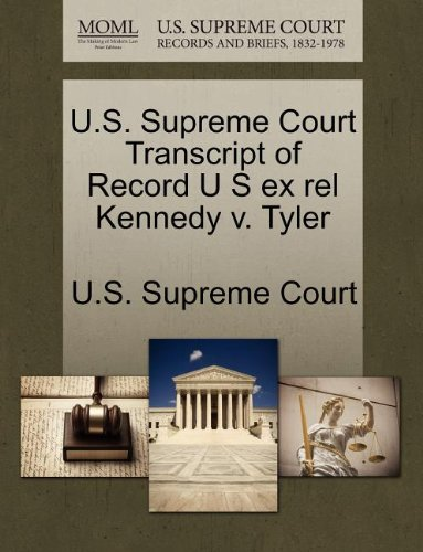 U.S. Supreme Court Transcript of Record U S ex rel Kennedy v. Tyler