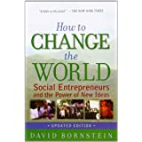 How to Change the World: Social Entrepreneurs and the Power of New Ideas, Updated Edition ~ David Bornstein
