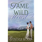 Tame A Wild Heart (Tame Series Book 1) ~ Cynthia Woolf