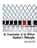 An Examination of Sir William Hamilton's Philosophy (1115708023) by Mill, John Stuart