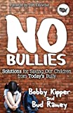 img - for No BULLIES: Solutions for Saving Our Children from Today's Bully by Bobby Kipper (2013-10-08) book / textbook / text book