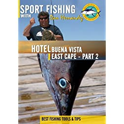 Sportfishing with Dan Hernandez Hotel Buena Vista, East Cape Pt 2
