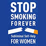 Subliminal Self Help: Stop Smoking Forever for Women |  Audio Activation
