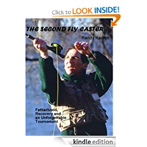 Free Kindle Book: The Second Fly Caster: Fatherhood, Recovery and an Unforgettable Tournament, by Randy Kadish. Publisher: Saw Mill River Press (April 5, 2011)