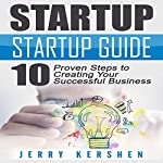 Startup Guide: 10 Proven Steps to Creating Your Successful Business Startup | Jerry Kershen