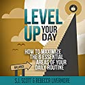 Level Up Your Day: How to Maximize the 6 Essential Areas of Your Daily Routine Audiobook by S.J. Scott, Rebecca Livermore Narrated by Greg Zarcone