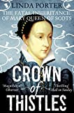 Crown of Thistles: The Fatal Inheritance of Mary, Queen of Scots