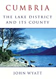 John Wyatt Cumbria: The Lake District and Its County