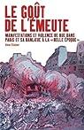 Le go�t de l'�meute : Manifestations et violences de rue dans Paris et sa banlieue � la par Steiner
