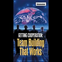 Getting Cooperation: Team Building That Works | Livre audio Auteur(s) :  Briefings Media Group