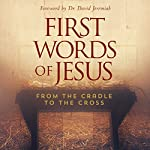 First Words of Jesus: From the Cradle to the Cross | Stu Epperson Jr.