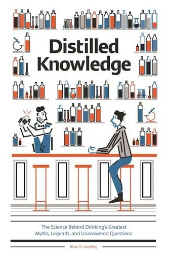 Distilled Knowledge: The Science Behind Drinking's Greatest Myths, Legends, and Unanswered ...