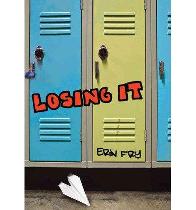 [ [ [ Losing It [ LOSING IT ] By Fry, Erin ( Author )Sep-04-2012 Hardcover (Losing It Fry compare prices)