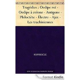 Trag�dies : Oedipe roi - Oedipe � colone - Antigone - Philoct�te - �lectre - Ajax - Les trachiniennes