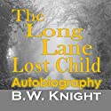 The Long Lane-Lost Child: Autobiography Audiobook by B.W. Knight Narrated by Maxine Lennon