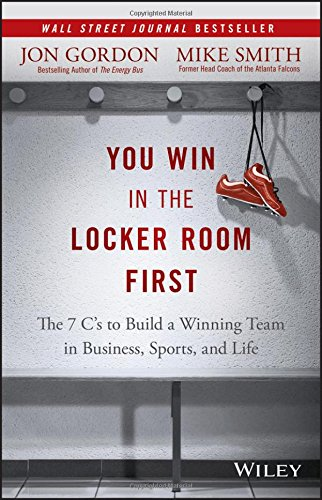 you-win-in-the-locker-room-first-the-7-cs-to-build-a-winning-team-in-business-sports-and-life