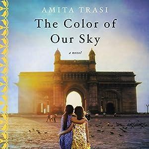 The Color of Our Sky: A Novel Hörbuch von Amita Trasi Gesprochen von: Zehra Jane Nacqvi, Sneha Mathan
