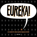 Eureka!: 50 Scientists Who Shaped Human History | John Grant
