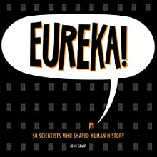 Eureka!: 50 Scientists Who Shaped Human History Audiobook by John Grant Narrated by Mark Meadows