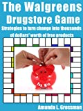The Walgreens Drugstore Game: Strategies to Turn Pocket Change into Thousands of Dollars Worth of Free Products (The Drugstore Game)