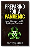 Preparing for a Pandemic - Keep Alive and Healthy During an Outbreak! (Survival and Security Series Book 1)