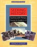 img - for Seeking History: Teaching with Primary Sources in Grades 4-6 by Monica Edinger (2000-09-15) book / textbook / text book