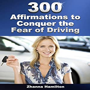 300 Affirmations to Conquer the Fear of Driving Audiobook