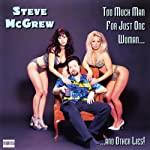 Too Much Man for Just One Woman...and Other Lies! | Steve McGrew
