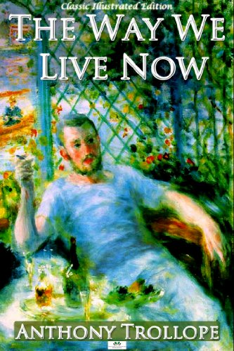 Anthony Trollope - The Way We Live Now (Classic Illustrated Edition)