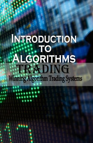 Introduction To Algorithm Trading: Winning Algorithm Trading Systems (Learn Simple ways of Algorithm Trading) (Volume 1) PDF