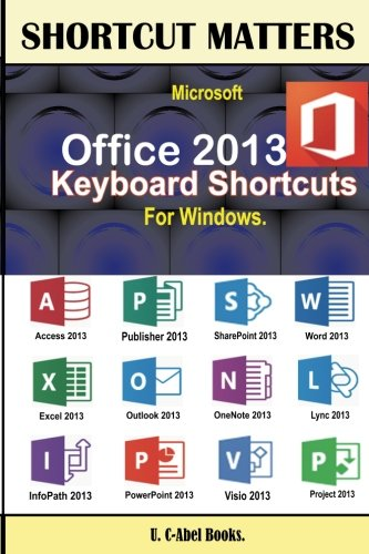 Microsoft Office 2013 Keyboard Shortcuts For Windows (Shortcut Matters) (Windows Keyboard Shortcuts compare prices)