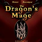 The Dragon's Mage: Advent Mage Cycle, Book 5 | Honor Raconteur
