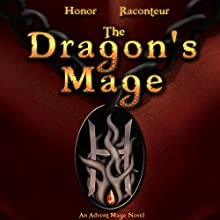 The Dragon's Mage: Advent Mage Cycle, Book 5 (       UNABRIDGED) by Honor Raconteur Narrated by Mark McClain Wilson
