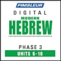 Hebrew Phase 3, Unit 06-10: Learn to Speak and Understand Hebrew with Pimsleur Language Programs  by Pimsleur