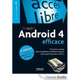 Android 4 efficace: Utilisation avanc�e des smartphones et tablettes Android (Samsung Galaxy, Nexus, HTC...) - Couvre Android 4.2 et 4.3 Jelly Bean
