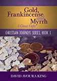 Gold, Frankincense and Myrrh: 3 Great Gifts (Christian Journeys Book 1)